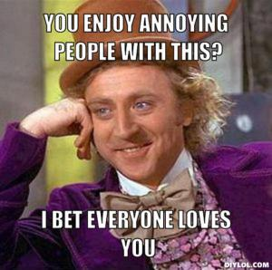 resized_creepy-willy-wonka-meme-generator-you-enjoy-annoying-people-with-this-i-bet-everyone-loves-you-6335db