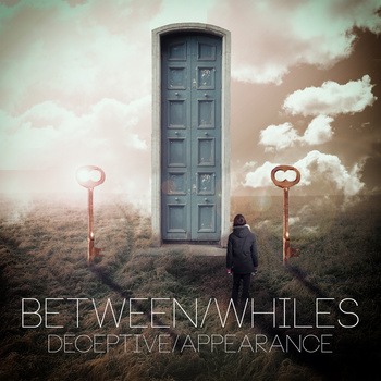 """""""Deceptive/Appearance"""" by Between Whiles"""