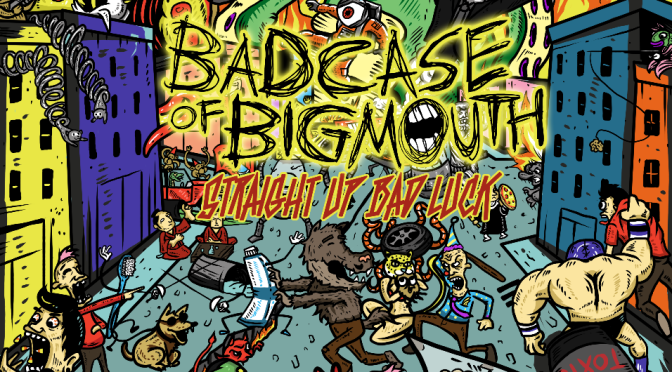 """Straight Up Bad Luck"" by Bad Case Of Big Mouth"