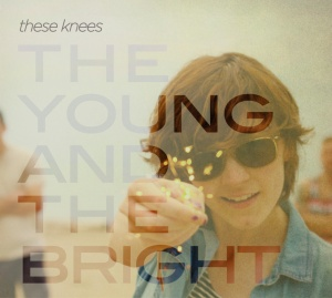 """The Young And The Bright"""" by These Knees"""