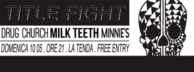 Title Fight + Drug Church + Milk Teeth + Minnie's @ La Tenda, Modena 10-05-2015