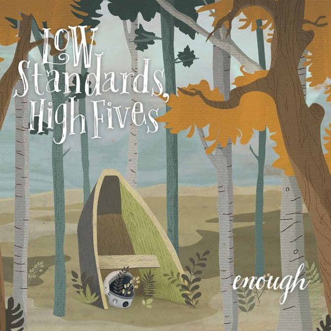 """""""Enough"""" by Low Standards, High Fives"""