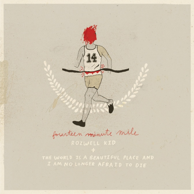 """""""Fourteen Minute Mile"""" by Rozwell Kid/The World is a Beautiful Place & I'm No Longer Afraid to Die"""