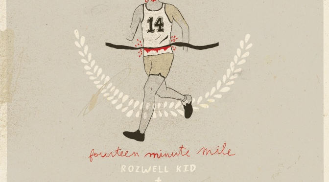 """Fourteen Minute Mile"" by Rozwell Kid/The World is a Beautiful Place & I'm No Longer Afraid to Die"