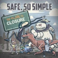 """""""Too Close To Closure"""" by Safe, So Simple"""