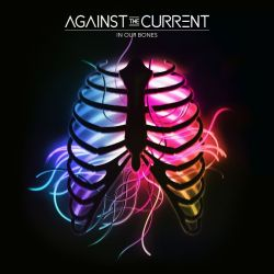 """""""In Our Bones"""" by Against the Current"""