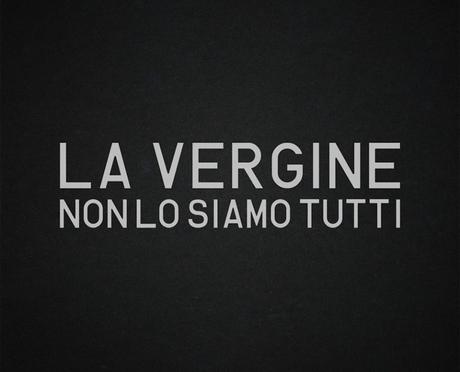 """""""Non Lo Siamo Tutti"""" by La Vergine"""