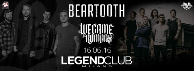 BEARTOOTH + WE CAME AS ROMANS @ Legend Club, Milano 16/06/2016