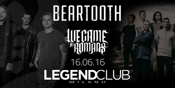 BEARTOOTH + WE CAME AS ROMANS @ Legend Club, Milano 16/06/2016
