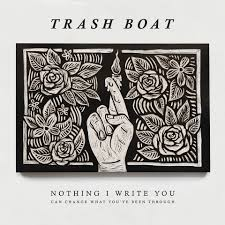 """Nothing I Write You Can Change What You've Been Through"" by Trash Boat"