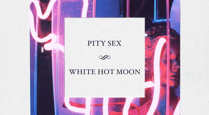 """White Hot Moon"" by Pity Sex"