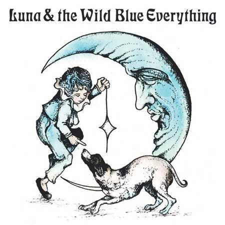 """Luna & the Wild Blue Everything"" by Mat Kerekes"