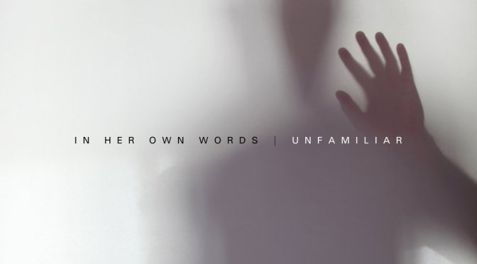 """Unfamiliar"" by In Her Own Words"