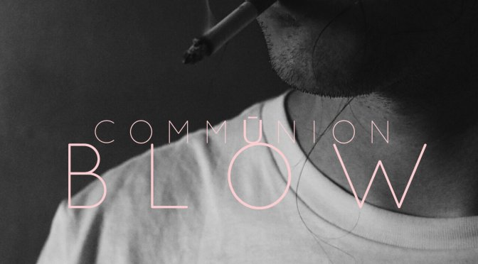 "NUOVA CANZONE: ""Blow"" by Commūnion"
