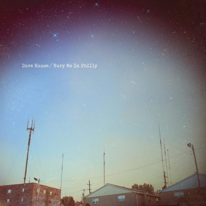 """""""Bury Me In Philly"""" by Dave Hause"""