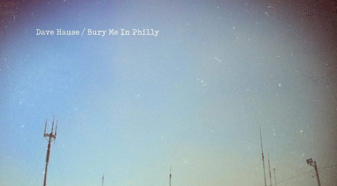 """Bury Me In Philly"" by Dave Hause"
