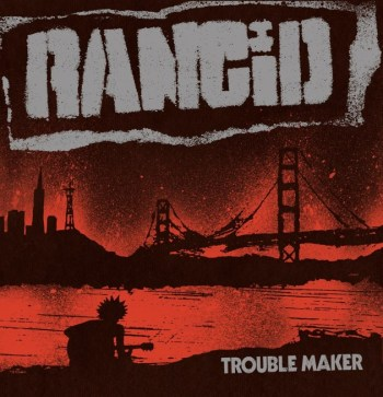 trouble maker rancid