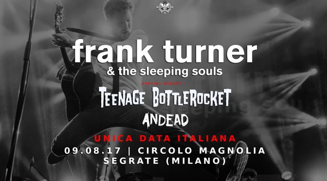 Frank Turner + Teenage Bottlerocket @ Circolo Magnolia 09-08-2017
