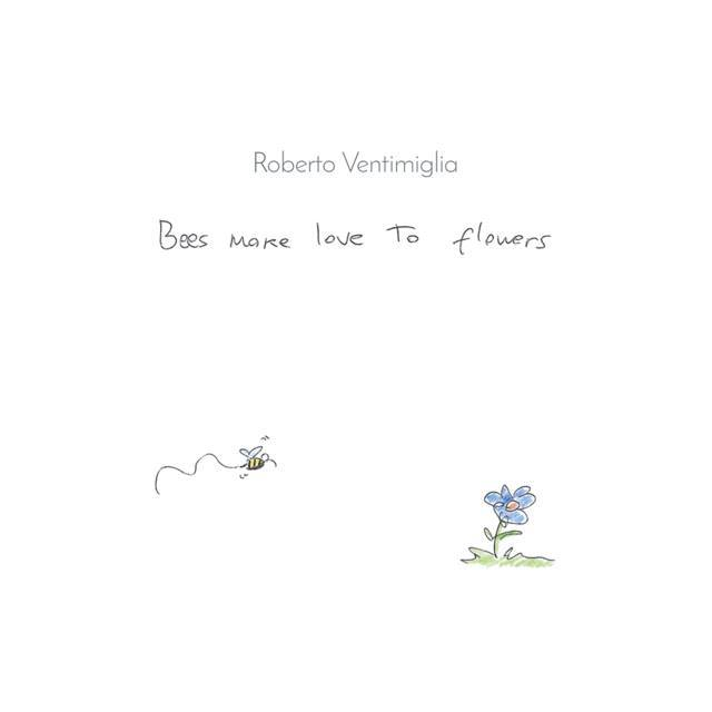 Roberto Ventimiglia Bees Make Love to Flowers EP
