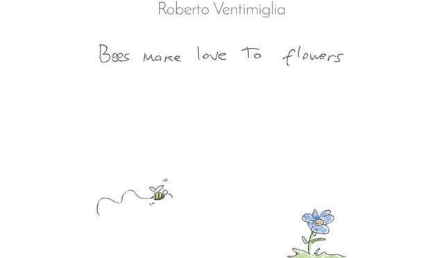 "Recensioni al buio: ""Bees Make Love to Flowers"" by Roberto Ventimiglia"