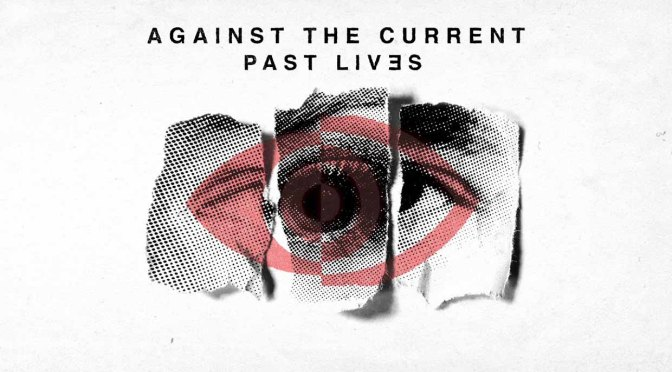 "REVIEW: ""Past Lives"" by Against the Current"
