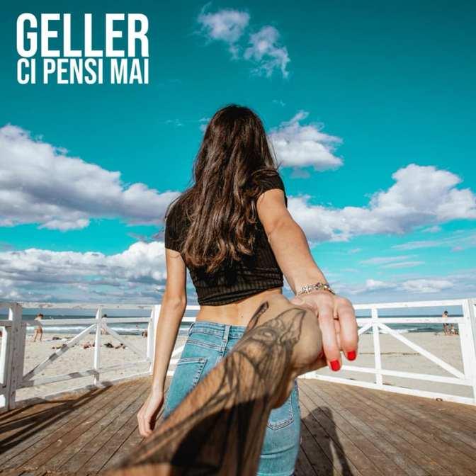 Geller - Ci pensi mai