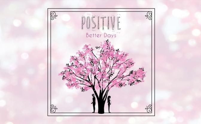 Positive pubblica il nuovo singolo Better Days
